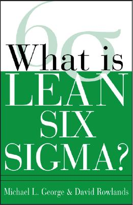 What Is Lean Six Sigma? By George, Mike/ Rowlands, David/ Kastle, Bill